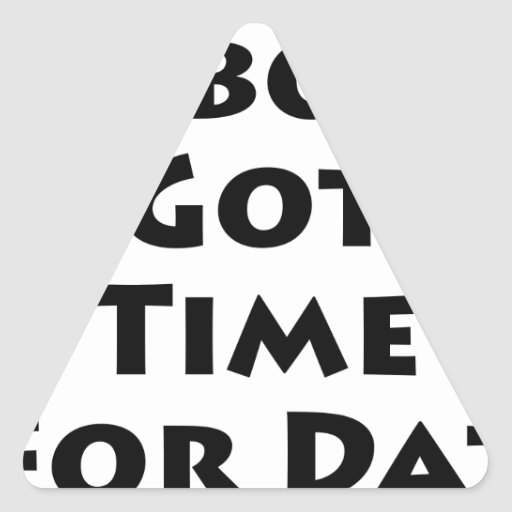 Ain't Nobody Got Time For Dat! Sticker