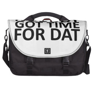 Ain't Nobody Got Time For Dat Tee.png Bag For Laptop