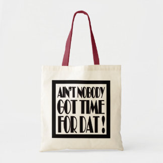 Ain't Nobody got Time For DAT! Tote Bag