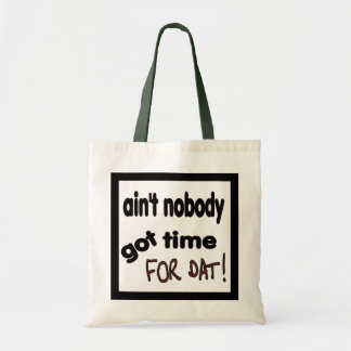 Ain't Nobody got Time FOR DAT ! Tote Bag
