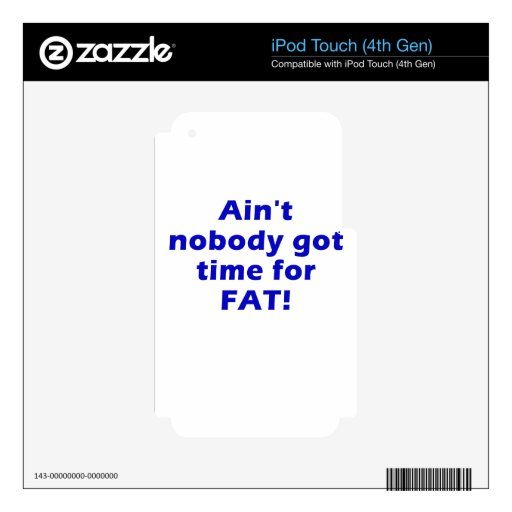 Aint Nobody got Time for Fat Skins For iPod Touch 4G