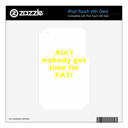 Aint Nobody got Time for Fat iPod Touch 4G Skin