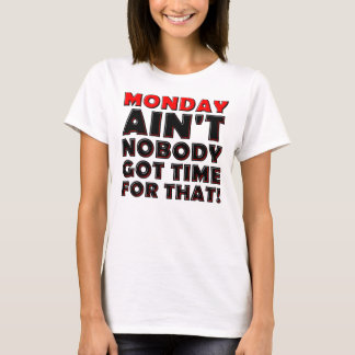 Ain't Nobody Got Time For Monday Funny T-Shirt
