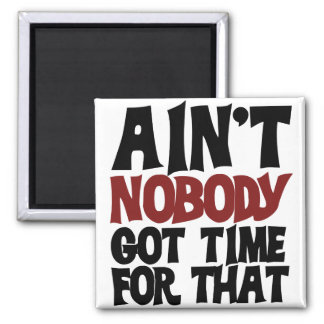 Aint nobody got time for that 2 inch square magnet