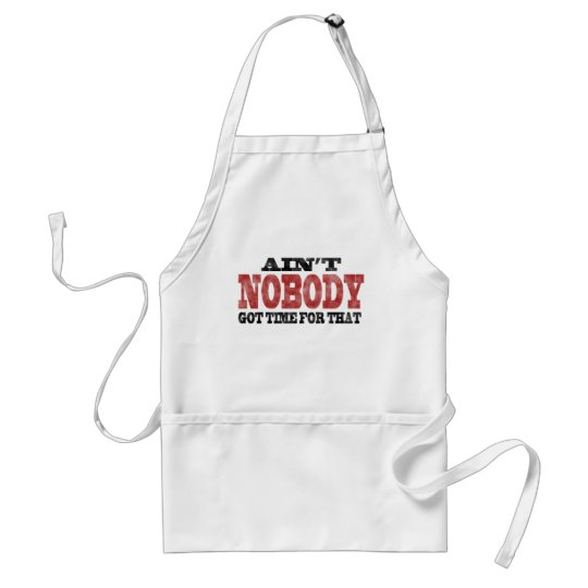 Ain't NOBODY got Time For That Adult Apron