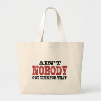 Ain't NOBODY got Time For That Jumbo Tote Bag