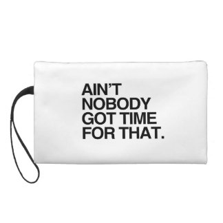 AIN'T NOBODY GOT TIME FOR THAT WRISTLET PURSES