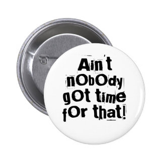 Ain't Nobody Got Time For That Button