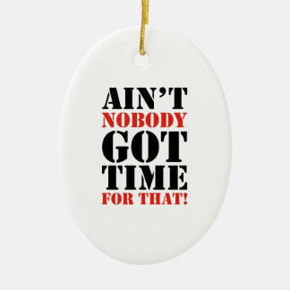 Ain't Nobody Got Time For That Ceramic Ornament