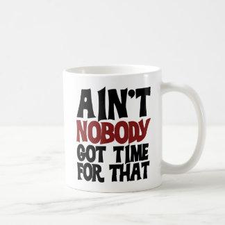 Aint nobody got time for that coffee mug
