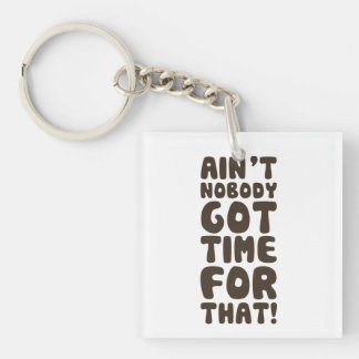 Ain't Nobody Got Time For That Double-Sided Square Acrylic Keychain
