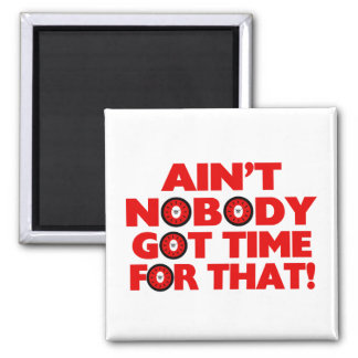 Ain't Nobody Got Time For That Funny 2 Inch Square Magnet