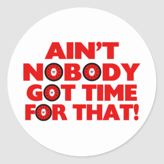 Ain't Nobody Got Time For That Funny Classic Round Sticker