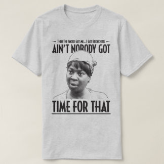 Aint Nobody Got Time For That Funny Internet Meme T-Shirt