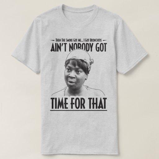 Funny Internet Meme T Shirts : Aint nobody got time for that funny internet meme t shirt