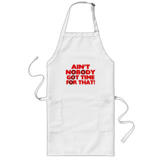 Ain't Nobody Got Time For That Funny Long Apron