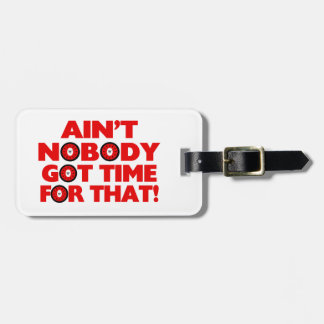 Ain't Nobody Got Time For That Funny Luggage Tag