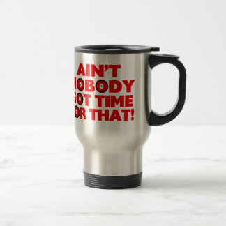 Ain't Nobody Got Time For That Funny Travel Mug