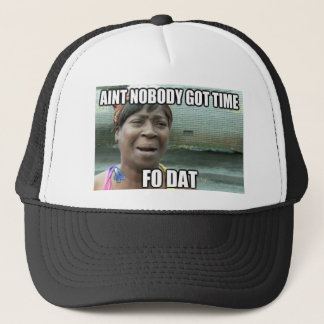 Aint nobody got time for that-HAT Trucker Hat