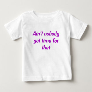 Aint Nobody Got Time for That Infant T-shirt