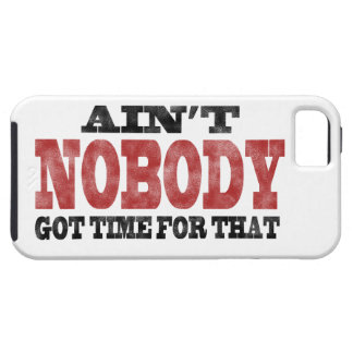 Ain't NOBODY got Time For That iPhone SE/5/5s Case