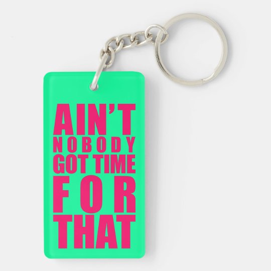 Ain't Nobody Got Time For That Key Chain Dbl Sided