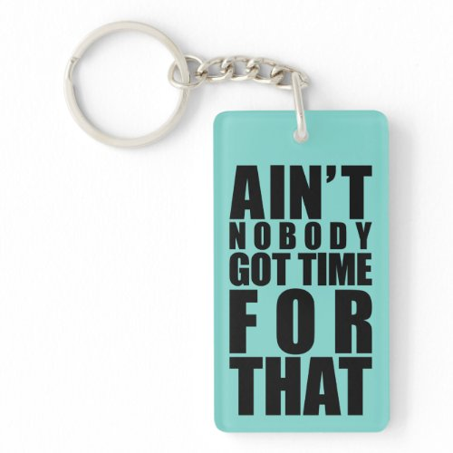 Ain't Nobody Got Time For That Keyring Dble-Sided Acrylic Key Chain