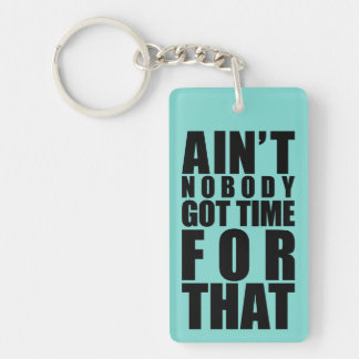 Ain't Nobody Got Time For That Keyrings Single-Sided Rectangular Acrylic Keychain