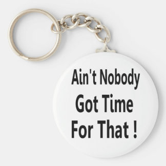 Ain't Nobody Got Time For That Meme Basic Round Button Keychain