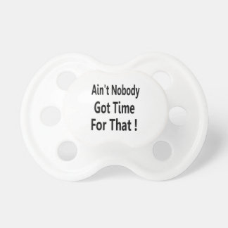 Ain't Nobody Got Time For That Meme BooginHead Pacifier