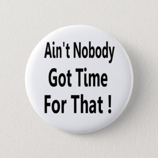 Ain't Nobody Got Time For That Meme Pinback Button