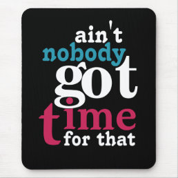 Ain't nobody got time for that! mouse pad