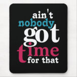 Ain't nobody got time for that! mousepads
