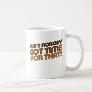 Ain't Nobody GOT TIME for that! Classic White Coffee Mug