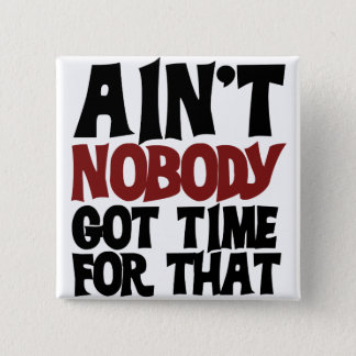 Aint nobody got time for that pinback button