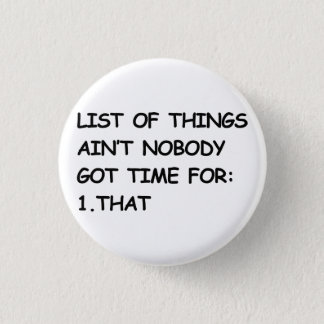 Ain't Nobody Got Time For That Pinback Button