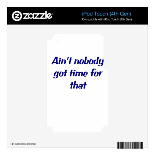 Aint Nobody Got Time for That Skin For iPod Touch 4G