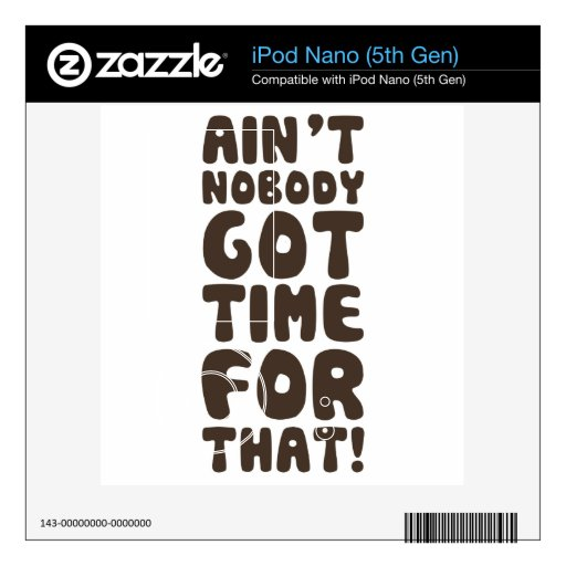 Ain't Nobody Got Time For That Skin For iPod Nano