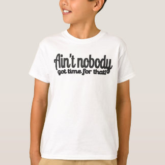 Ain't Nobody Got Time for That! Sweet Brown ANGT T-Shirt