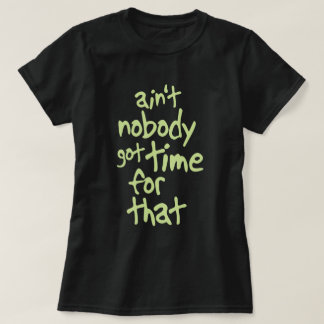 Ain't nobody got time for that Sweet Brown T-Shirt