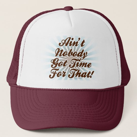 Ain't Nobody Got Time for That! Trucker Hat