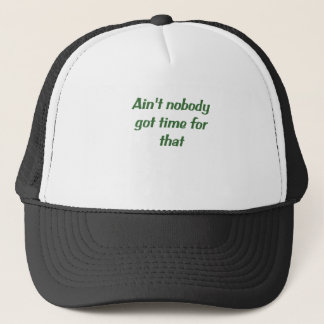 Aint Nobody Got Time for That Trucker Hat