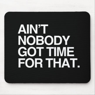 AIN'T NOBODY GOT TIME FOR THAT - WHITE -.png Mousepads