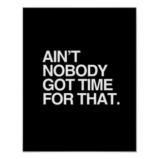 AIN'T NOBODY GOT TIME FOR THAT - WHITE -.png Poster