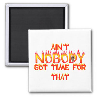 Ain't Nobody Got Time Sweet Brown 2 Inch Square Magnet