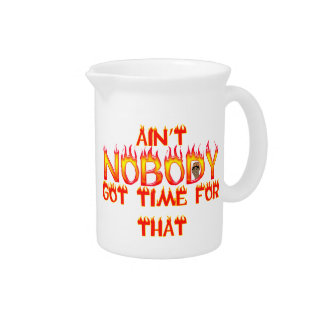 Ain't Nobody Got Time Sweet Brown Beverage Pitcher
