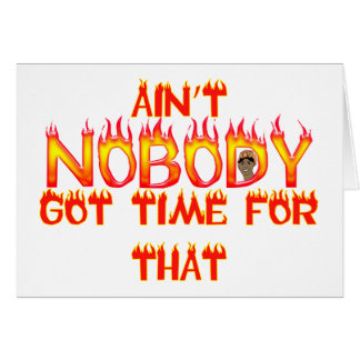 Ain't Nobody Got Time Sweet Brown Greeting Cards