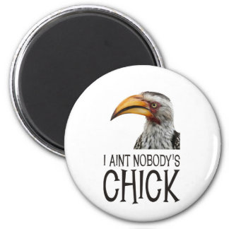 Aint Nobody's Chick - Funny, angry feminist bird 2 Inch Round Magnet
