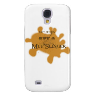Ain't nothing but a mud slinger galaxy s4 cover