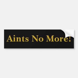 Aints No More! Bumper Sticker